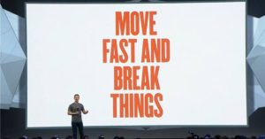 move fast and break things - mark zuckerberg