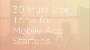 30 must use tools for mobile app startups